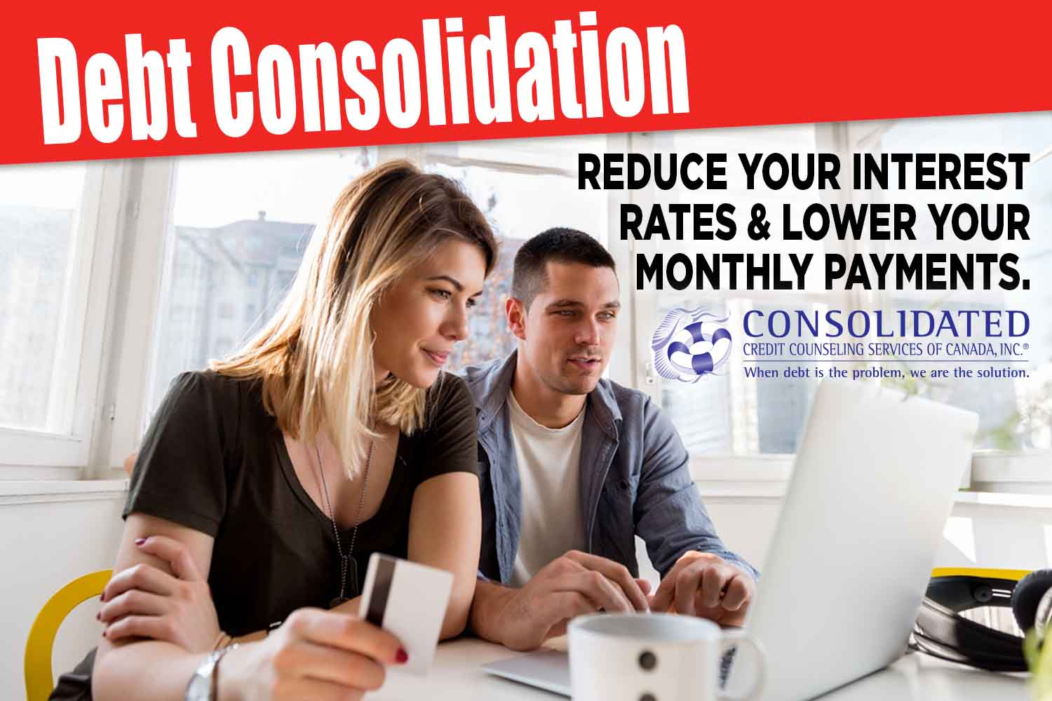 Debt Consolidation: Reduce Your Interest Rates and Lower Your Monthly Payments.